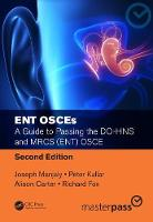 ENT OSCEs A Guide to Passing the DO-HNS and MRCS (ENT) OSCE, Second Edition by Joseph Manjaly, Peter J. Kullar, Alison Carter, Richard Fox