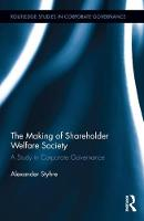 The Making of Shareholder Welfare Society A Study in Corporate Governance by Alexander (OPUniversity of Gothenburg, Sweden) Styhre