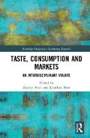 Taste, Consumption and Markets An Interdisciplinary Volume by Zeynep Arsel