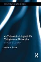 Abu'l-Barakat al-Baghdadi's Metaphysical Philosophy The Kitab al-Mutabar by Moshe M. Pavlov