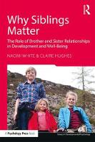 Why Siblings Matter The Role of Brother and Sister Relationships in Development and Well-Being by Naomi (University of Cambridge, UK) White, Claire (University of Cambridge, UK) Hughes