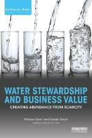 Water Stewardship and Business Value by William Sarni, Stuart Orr, David Grant