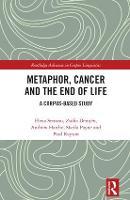 Metaphor, Cancer and the End of Life A Corpus-Based Study by Elena (Lancaster University, UK) Semino, Zsofia (Open University, UK) Demjen, Andrew (Lancaster University, UK) Hardie,  Payne