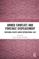 Armed Conflict and Forcible Displacement Individual Rights under International Law by Elena Katselli