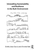 Unravelling Sustainability and Resilience in the Built Environment by Emilio Garcia, Brenda Vale