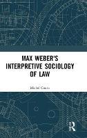 Max Weber's Interpretive Sociology of Law by Michel Coutu