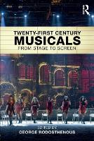 Twenty-First Century Musicals From Stage to Screen by George Rodosthenous