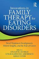 Innovations in Family Therapy for Eating Disorders Novel Treatment Developments, Patient Insights, and the Role of Carers by Stuart (University of California San Diego Eating Disorders Center for Treatment and Research) Murray