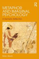 Metaphor and Imaginal Psychology A Hermetic Reflection by Marc Slavin