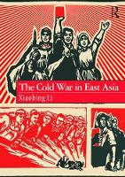 The Cold War in East Asia by Xiaobing Li