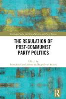 The Regulation of Post-Communist Party Politics by Fernando Casal Bertoa