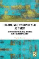 Un-Making Environmental Activism Towards a Politics Beyond Binaries by Doerthe Rosenow