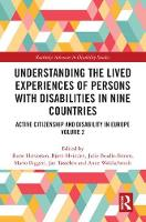 Understanding the Lived Experiences of Persons with Disabilities in Nine Countries Active Citizenship and Disability in Europe Volume 2 by Julie Beadle-Brown