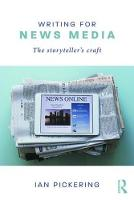 Writing for News Media The storyteller's craft by Ian Pickering
