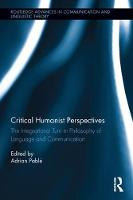 Critical Humanist Perspectives The Integrational Turn in Philosophy of Language and Communication by Adrian Pable