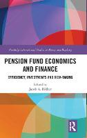 Pension Fund Economics and Finance Efficiency, Investments and Risk-Taking by Jacob A. Bikker