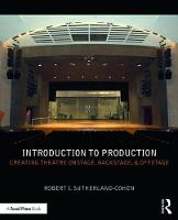 Introduction to Production Creating Theatre Onstage, Backstage, & Offstage by Robert I. Sutherland-Cohen