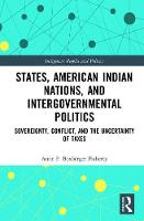 States, American Indian Nations, and Intergovernmental Politics Sovereignty, Conflict, and the Uncertainty of Taxes by Anne F. (Merrimack College, USA) Boxberger Flaherty