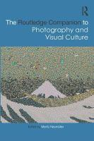 The Routledge Companion to Photography and Visual Culture by Moritz Neumuller