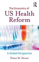 The Economics of US Health Reform A Global Perspective by Diane M. Dewar