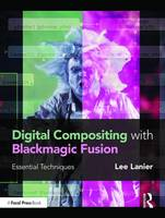 Digital Compositing with Blackmagic Fusion Essential Techniques by Lee Lanier