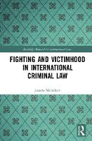Fighting and Victimhood in International Criminal Law by JoAnna (University of Oslo, Norway) Nicholson