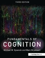 Fundamentals of Cognition by Michael W. (Emeritus Professor of Psychology in the psychology department at Royal Holloway University of London, UK) Eysenck,
