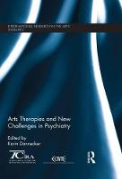 Research in the Arts Therapies New Challenges in Psychiatry by Karin (Berlin Weissensee School of Art, Germany) Dannecker