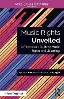 Music Rights Unveiled A Filmmaker's Guide to Music Rights and Licensing by Brooke Wentz, Maryam Soleiman
