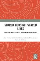 Shared Housing, Shared Lives Everyday Experiences Across the Lifecourse by Sue (University of Manchester, UK) Heath, Katherine (University of Sheffield, UK) Davies, Gemma (University of Manches Edwards