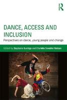 Dance, Access and Inclusion Perspectives on Dance, Young People and Change by Stephanie (Singapore Management University, Singapore) Burridge