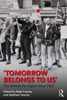 Tomorrow Belongs to Us The British Far Right since 1967 by Nigel (University of Teesside) Copsey