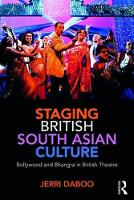Staging British South Asian Culture Bollywood and Bhangra in British Theatre by Jerri (Exeter University) Daboo