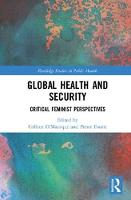 Global Health and Security Critical Feminist Perspectives by Colleen O'Manique