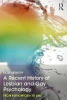 A Recent History of Lesbian and Gay Psychology From Homophobia to LGBT by Peter (School of Psychology, University of Surrey, UK) Hegarty
