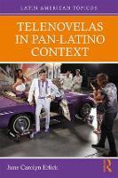 Telenovelas in Pan-Latino Context by June Carolyn (David Rockefeller Center for Latin American Studies, Harvard, USA) Erlick