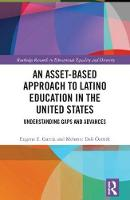 An Asset-Based Approach to the Education of Latinos Understanding Gaps and Advances by Eugene Garcia, Mehmet Dali Ozturk
