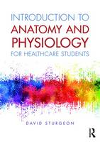 Introduction to Anatomy and Physiology for Healthcare Students by David Sturgeon