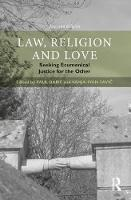 Law, Religion and Love Seeking Ecumenical Justice for the Other by Paul Babie