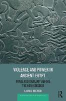 Violence and Power in Ancient Egypt Image and Ideology Before the New Kingdom by Laurel Bestock