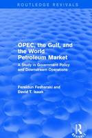 OPEC, the Gulf, and the World Petroleum Market A Study in Government Policy and Downstream Operations by Fereidun (Bank details updated SF 903598 22.8.16 DB) Fesharaki, David T. (Bank details updated SF 903598 22.8.16 DB) Isaak