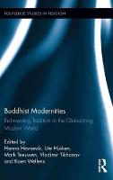 Buddhist Modernities Re-inventing Tradition in the Globalizing Modern World by Vladimir Tikhonov