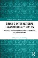 China's International Transboundary Rivers Politics, Security and Diplomacy of Shared Water Resources by Lei (Chinese Academy of Sciences, China) Xie, Jia (Chinese Academy of Sciences, China) Shaofeng