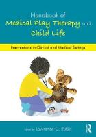 Handbook of Medical Play Therapy and Child Life Interventions in Clinical and Medical Settings by Lawrence C. (St. Thomas University, Florida, USA) Rubin