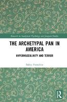 The Archetypal Pan in America Hypermasculinity and Terror by Sukey (Pacifica Graduate Institute, USA) Fontelieu