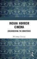 Indian Horror Cinema (En)Gendering the Monstrous by Mithuraaj Dhusiya