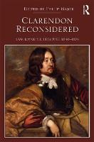 Clarendon Reconsidered Law, Loyalty, Literature, 1640-1674 by Philip (Birkbeck, University of London, UK) Major