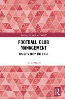 Football Club Management Insights from the Field by Ian (Teesside University, UK) Lawrence