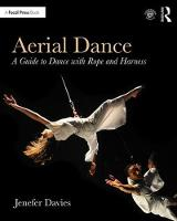 Aerial Dance A Guide to Dance with Rope and Harness by Jenefer Davies