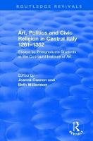 Art, Politics and Civic Religion in Central Italy, 1261-1352 Essays by Postgraduate Students at the Courtauld Institute of Art by Beth Williamson